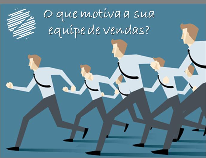 O que motiva a sua equipe de vendas?