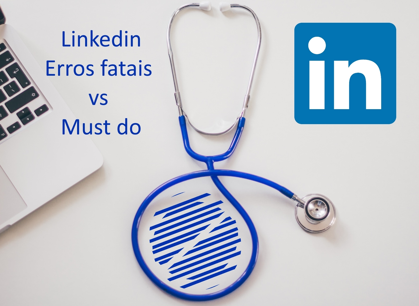Linkedin: Erros fatais vs Must do