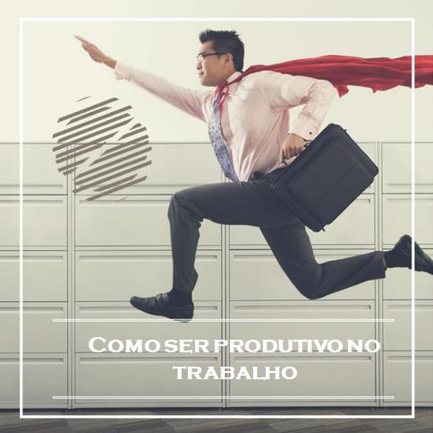 Como ser produtivo no trabalho?