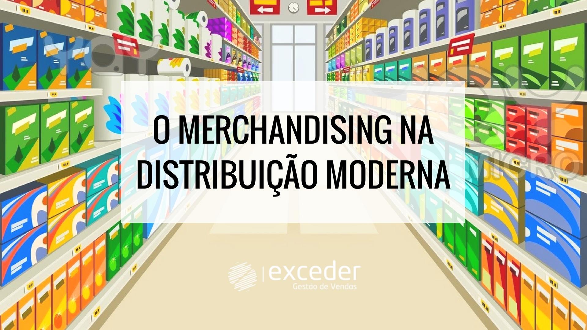 O Merchandising na Distribuição Moderna